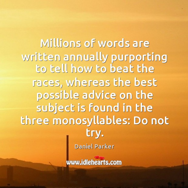 Millions of words are written annually purporting to tell how to beat the races. Image