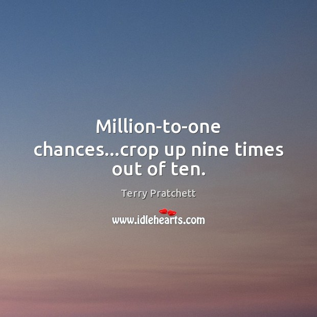 Million-to-one chances…crop up nine times out of ten. Image