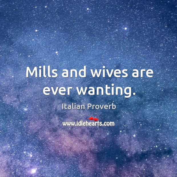 Image, Mills and wives are ever wanting.