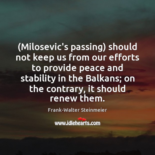 (Milosevic's passing) should not keep us from our efforts to provide peace Image