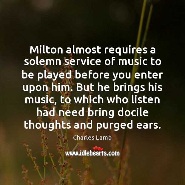 Milton almost requires a solemn service of music to be played before Charles Lamb Picture Quote