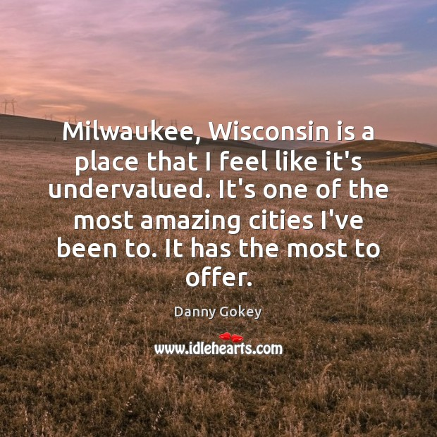 Milwaukee, Wisconsin is a place that I feel like it's undervalued. It's Image