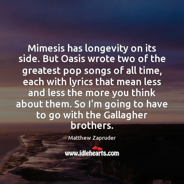 Image, Mimesis has longevity on its side. But Oasis wrote two of the
