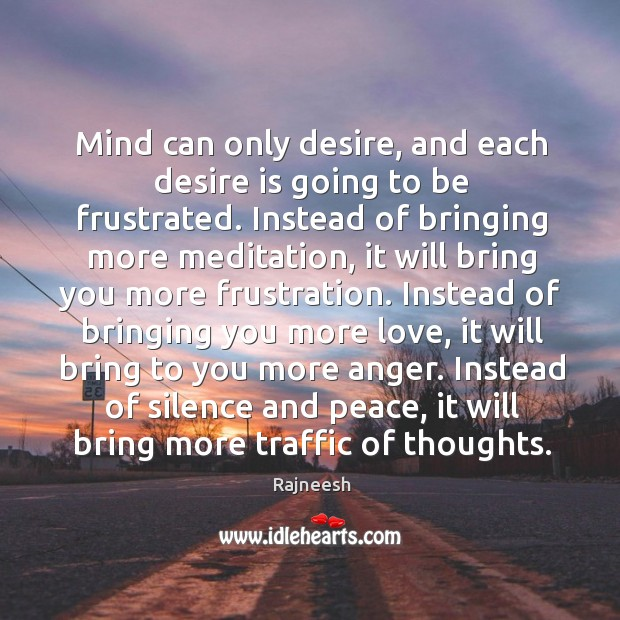 Image, Mind can only desire, and each desire is going to be frustrated.