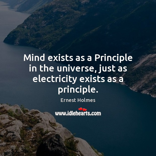 Image, Mind exists as a Principle in the universe, just as electricity exists as a principle.