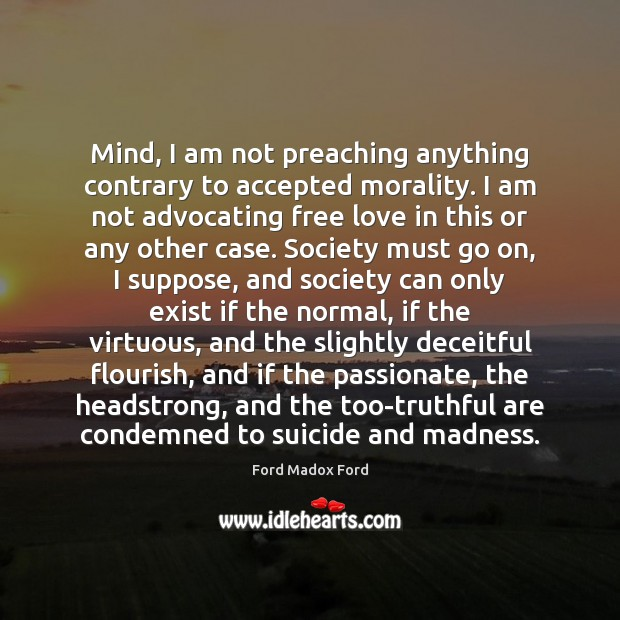Image, Mind, I am not preaching anything contrary to accepted morality. I am
