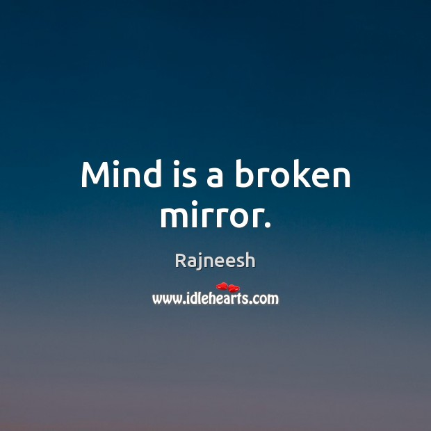 Image, Mind is a broken mirror.