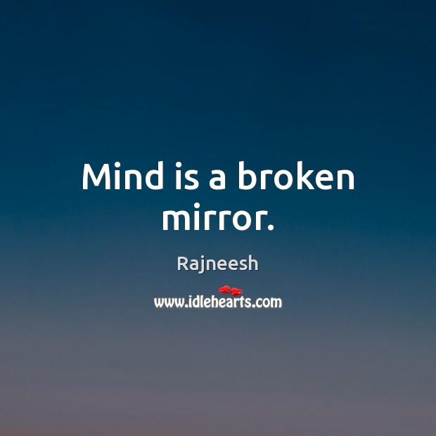 Mind is a broken mirror. Image