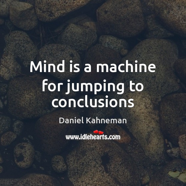 Mind is a machine for jumping to conclusions Image