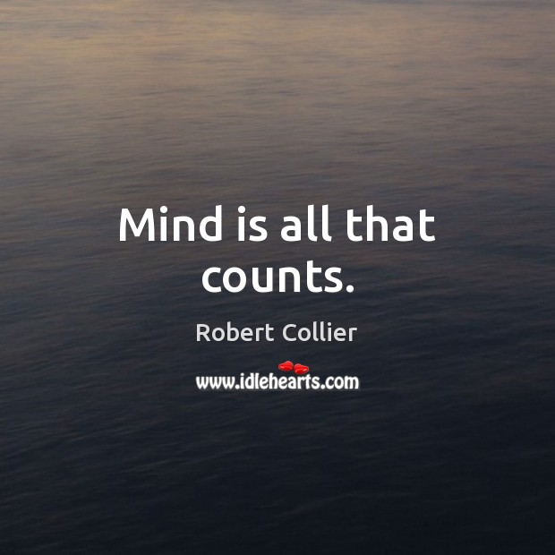 Mind is all that counts. Robert Collier Picture Quote