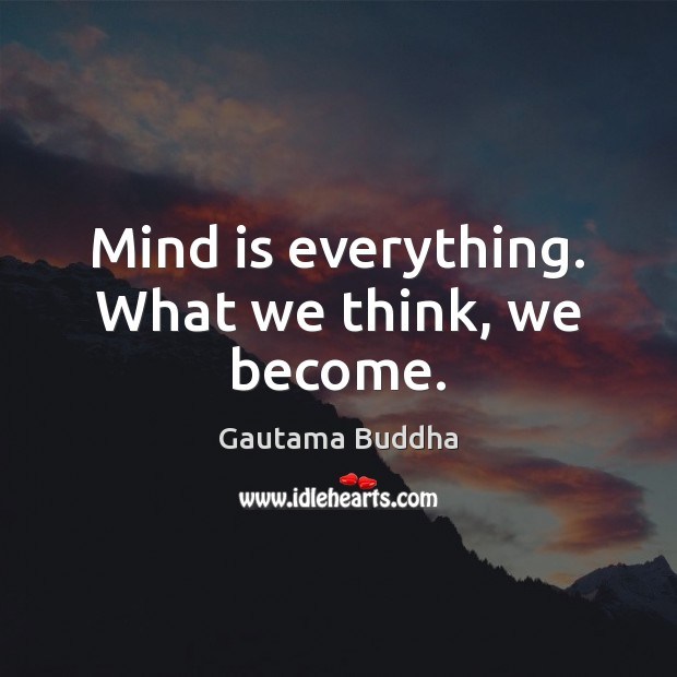 Image, Mind is everything. What we think, we become.