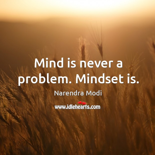 Image, Mind is never a problem. Mindset is.