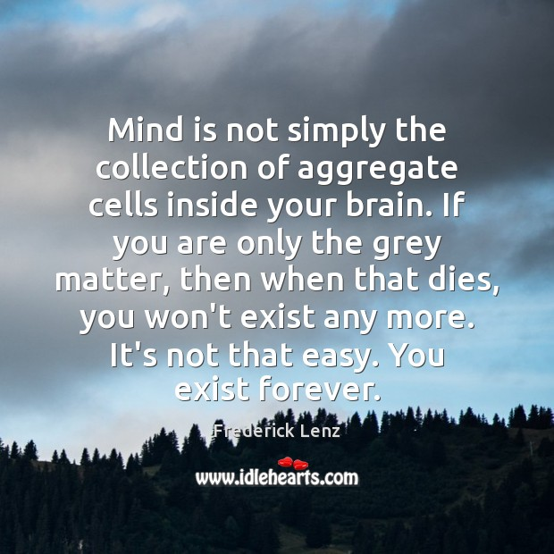 Mind is not simply the collection of aggregate cells inside your brain. Image