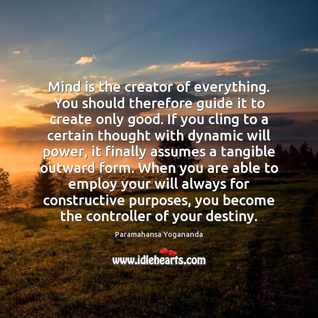 Mind is the creator of everything. You should therefore guide it to Will Power Quotes Image