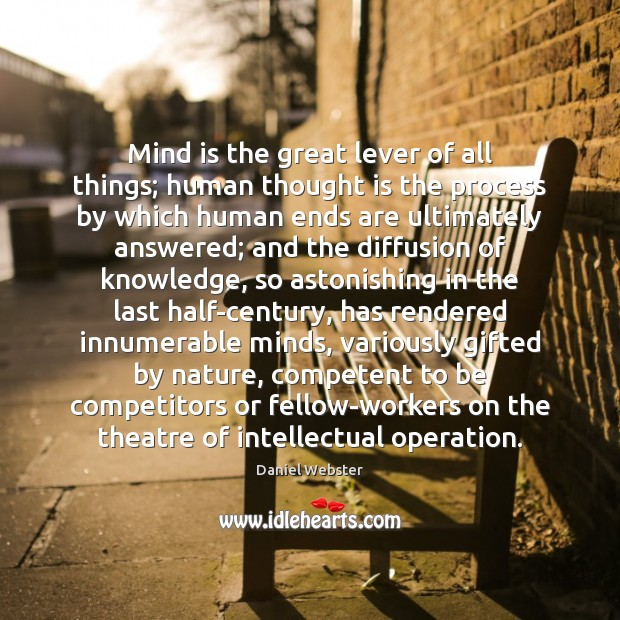 Mind is the great lever of all things; human thought is the Daniel Webster Picture Quote