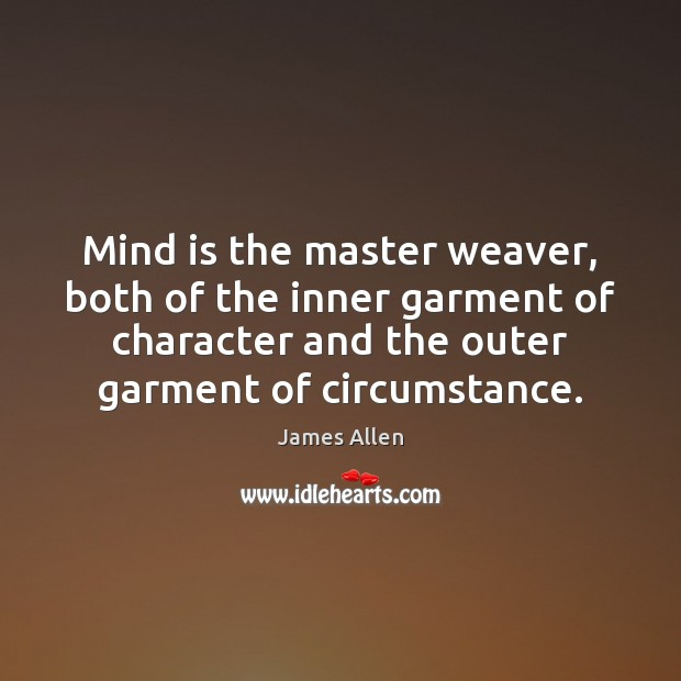 Image, Mind is the master weaver, both of the inner garment of character