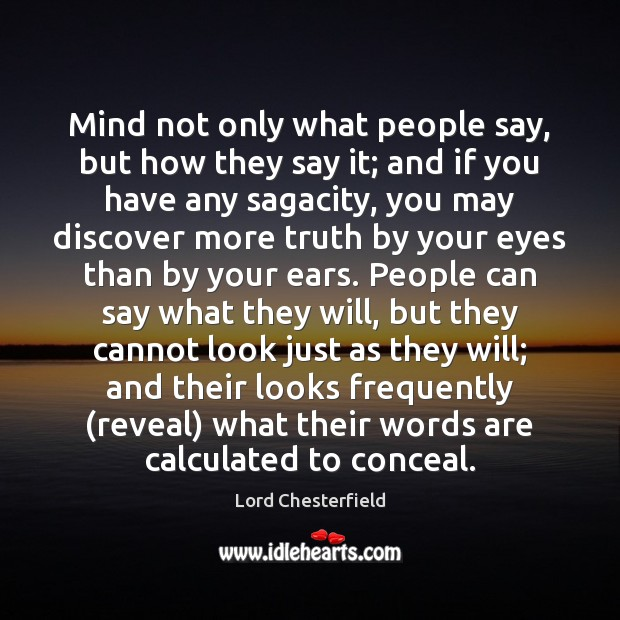 Mind not only what people say, but how they say it; and Lord Chesterfield Picture Quote
