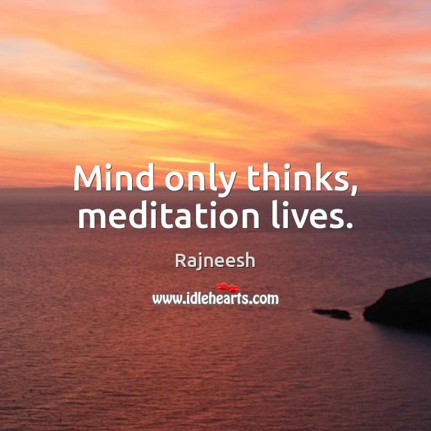 Mind only thinks, meditation lives. Image