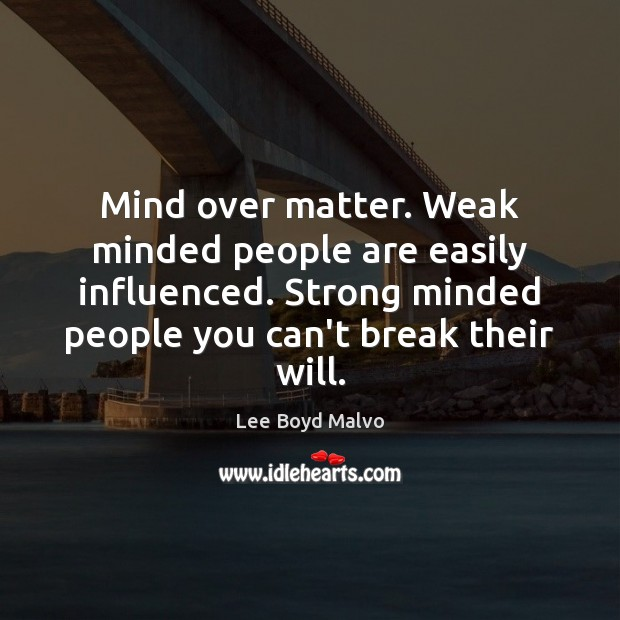 Mind over matter. Weak minded people are easily influenced. Strong minded people Image