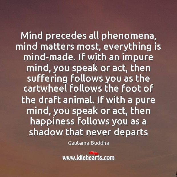 Mind precedes all phenomena, mind matters most, everything is mind-made. If with Image