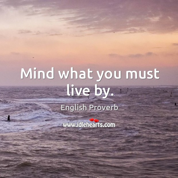 Image, Mind what you must live by.