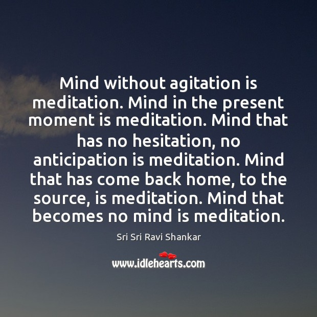 Mind without agitation is meditation. Mind in the present moment is meditation. Image