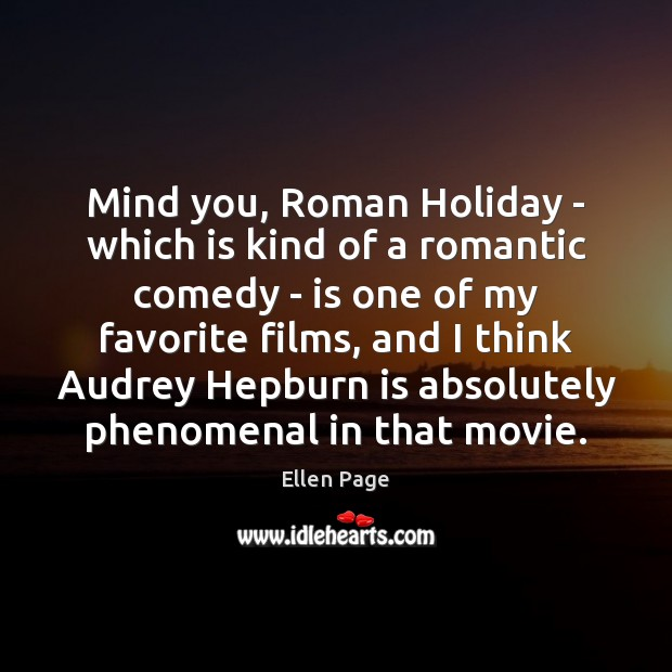 Image, Mind you, Roman Holiday – which is kind of a romantic comedy