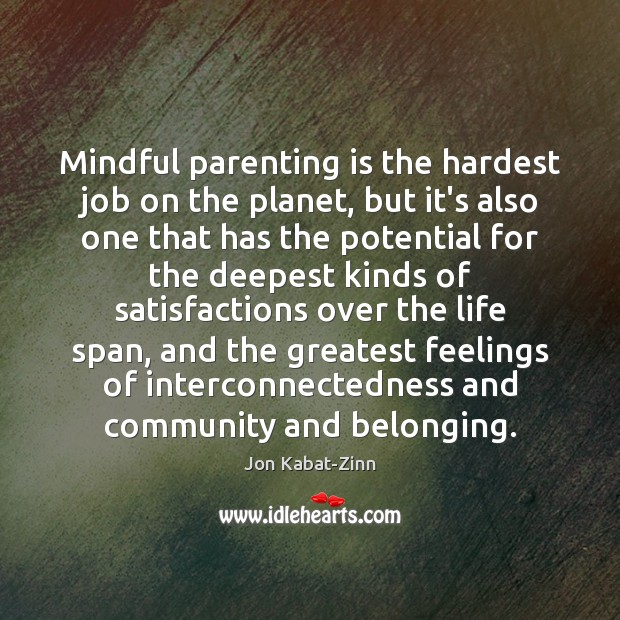 Mindful parenting is the hardest job on the planet, but it's also Parenting Quotes Image