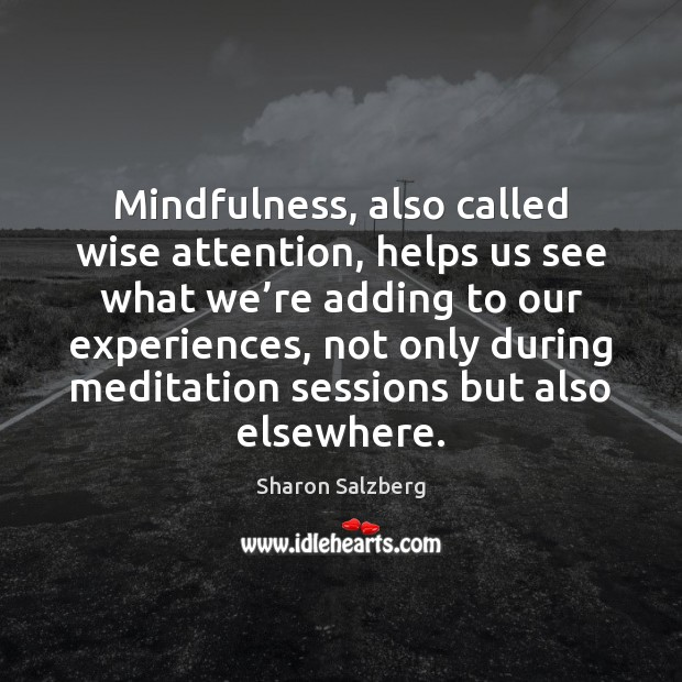 Image, Mindfulness, also called wise attention, helps us see what we're adding