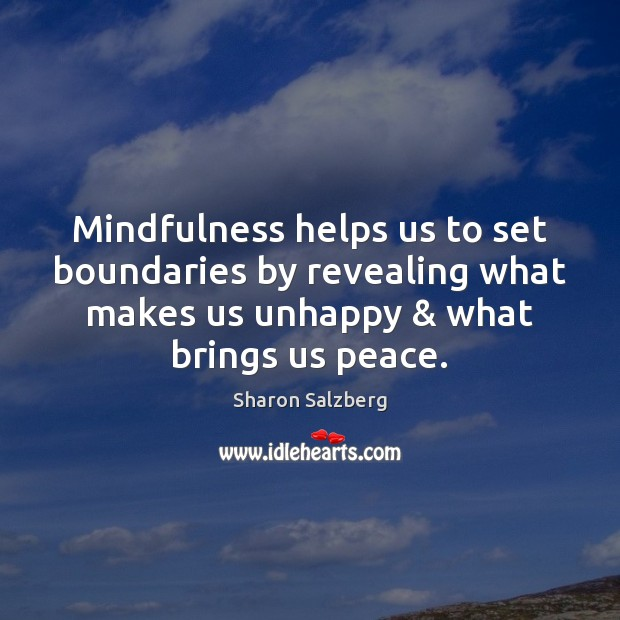 Mindfulness helps us to set boundaries by revealing what makes us unhappy & Image