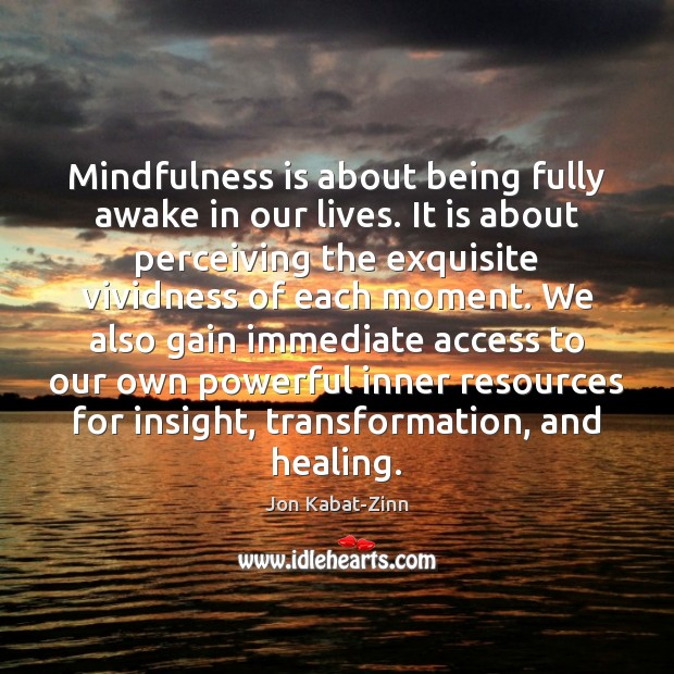 Mindfulness is about being fully awake in our lives. It is about Jon Kabat-Zinn Picture Quote