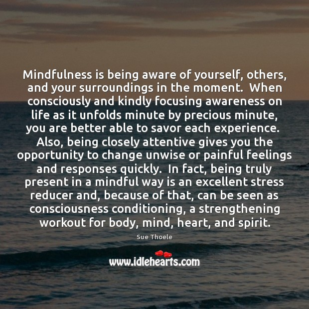 Mindfulness is being aware of yourself, others, and your surroundings in the Sue Thoele Picture Quote