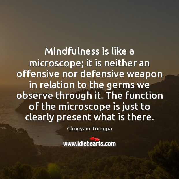 Mindfulness is like a microscope; it is neither an offensive nor defensive Chogyam Trungpa Picture Quote