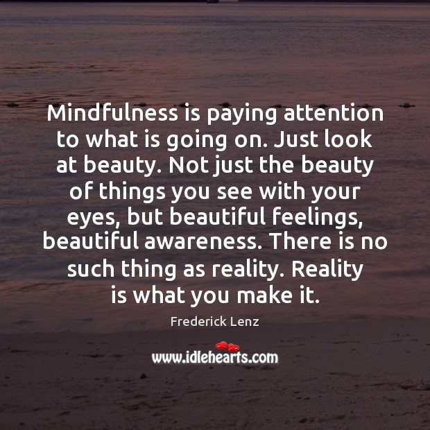 Mindfulness is paying attention to what is going on. Just look at Image