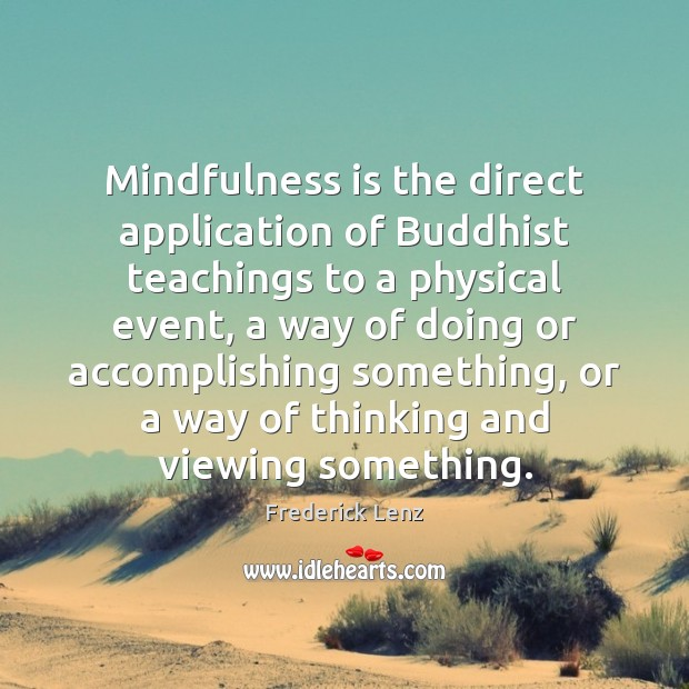 Image, Mindfulness is the direct application of Buddhist teachings to a physical event,