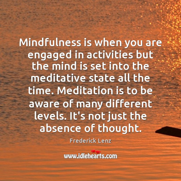 Mindfulness is when you are engaged in activities but the mind is Image