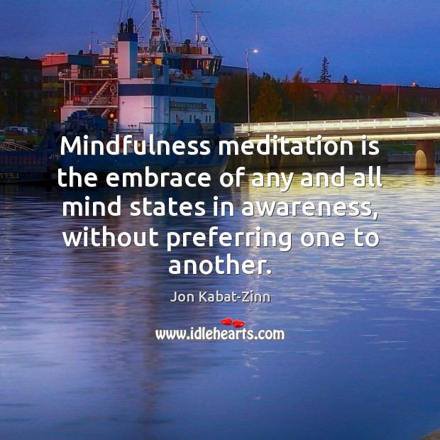Mindfulness meditation is the embrace of any and all mind states in Jon Kabat-Zinn Picture Quote