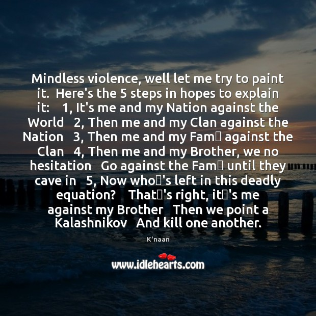 Mindless violence, well let me try to paint it.  Here's the 5 steps K'naan Picture Quote