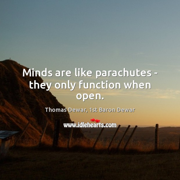 Image, Minds are like parachutes – they only function when open.