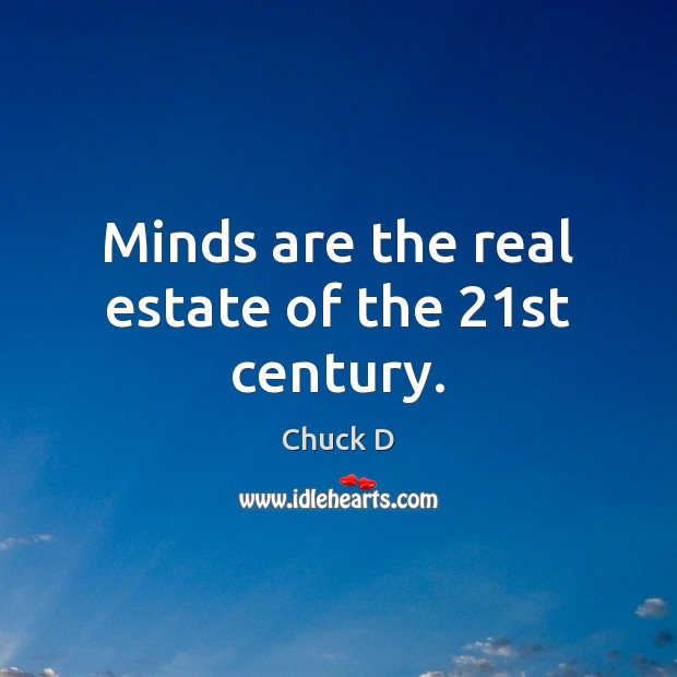 Minds are the real estate of the 21st century. Real Estate Quotes Image