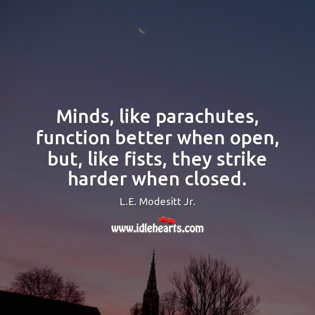 Minds, like parachutes, function better when open, but, like fists, they strike Image