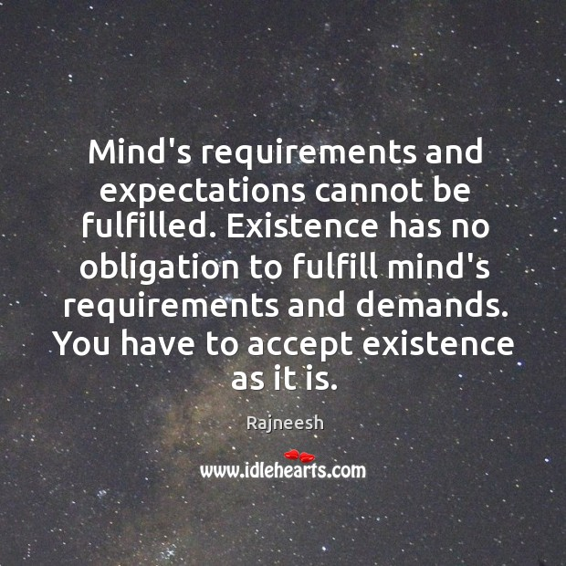 Image, Mind's requirements and expectations cannot be fulfilled. Existence has no obligation to