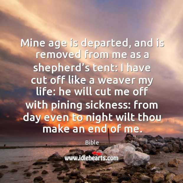 Mine age is departed, and is removed from me as a shepherd's tent: Image