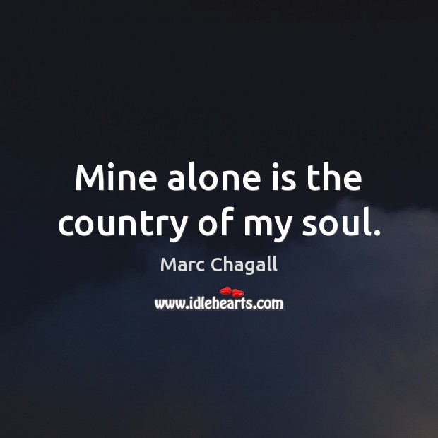 Mine alone is the country of my soul. Marc Chagall Picture Quote