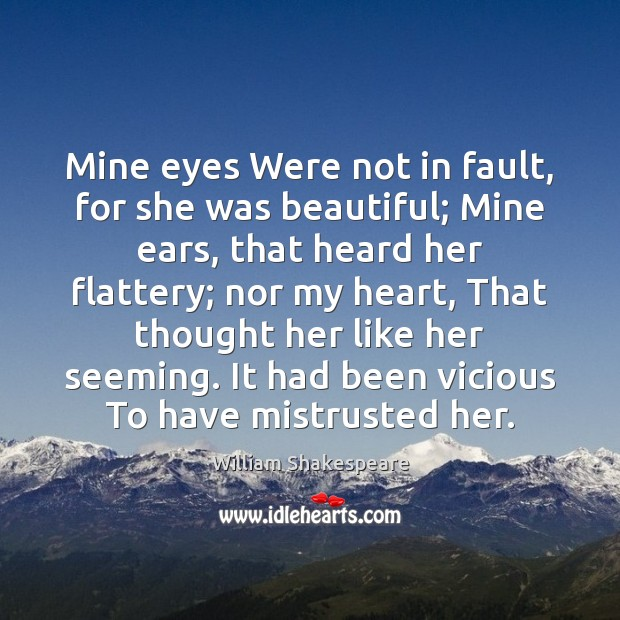 Mine eyes Were not in fault, for she was beautiful; Mine ears, Image