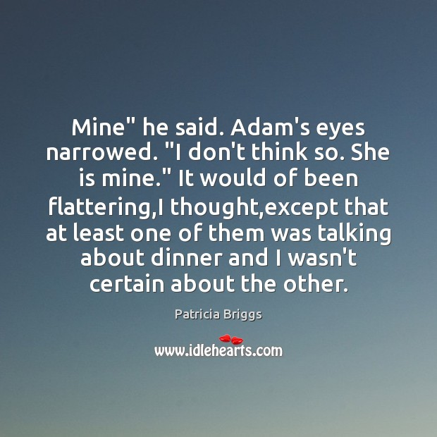 """Mine"""" he said. Adam's eyes narrowed. """"I don't think so. She is Image"""