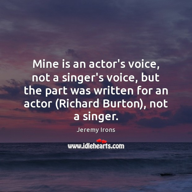 Mine is an actor's voice, not a singer's voice, but the part Image