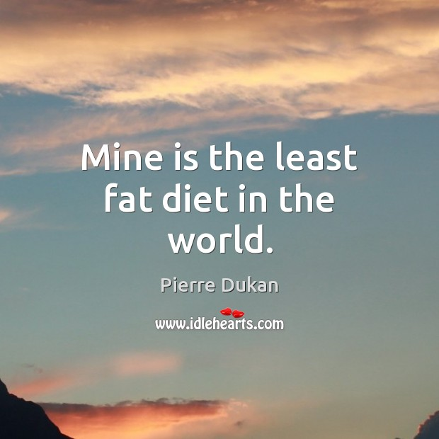 Mine is the least fat diet in the world. Image