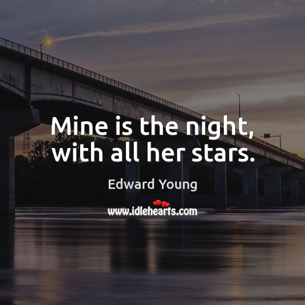 Mine is the night, with all her stars. Image