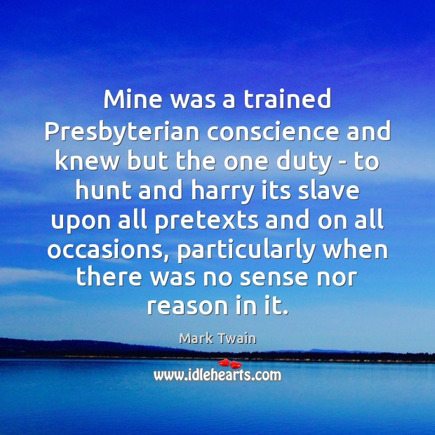 Mine was a trained Presbyterian conscience and knew but the one duty Image
